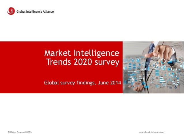 www.globalintelligence.comAll Rights Reserved ©2014 Global survey findings, June 2014 Market Intelligence Trends 2020 surv...