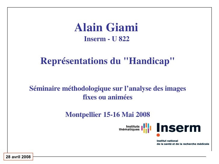 """Alain Giami   Inserm - U 822  Représentations du """"Handicap"""" Séminaire méthodologique sur l'analyse des images fi..."""