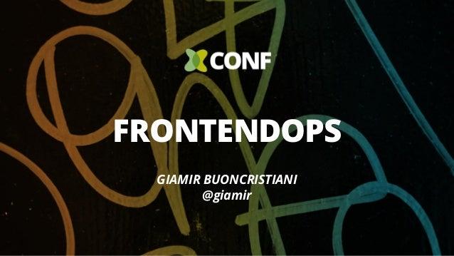 GIAMIR BUONCRISTIANI @giamir FRONTENDOPS