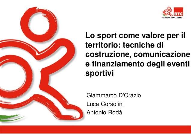 Lo sport come valore per il  territorio: tecniche di  costruzione, comunicazione  e finanziamento degli eventi  sportivi  ...