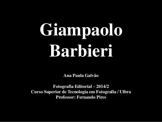 Giampaolo  Barbieri  Ana Paula Galvão  Fotografia Editorial – 2014/2  Curso Superior de Tecnologia em Fotografia / Ulbra  ...