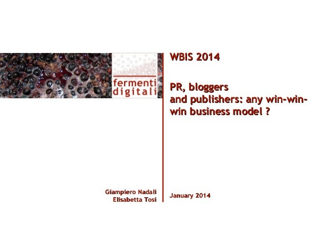 WBIS 2014 PR, bloggers and publishers: any win-winwin business model ?  Giampiero Nadali Elisabetta Tosi  January 2014