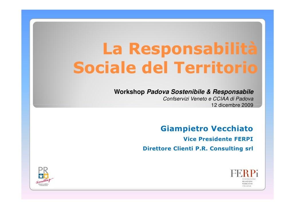 La Responsabilità Sociale del Territorio     Workshop Padova Sostenibile & Responsabile                   Confservizi Vene...