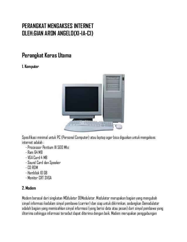 PERANGKAT MENGAKSES INTERNET OLEH:GIAN ARON ANGELO(XI-IA-CI) Perangkat Keras Utama 1. Komputer  Spesifikasi minimal untuk ...