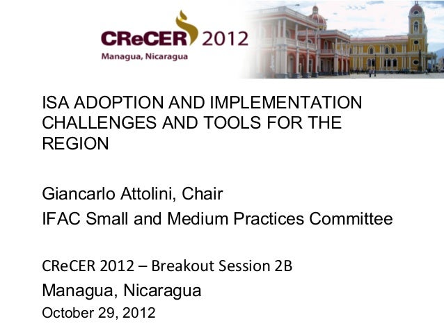 ISA ADOPTION AND IMPLEMENTATIONCHALLENGES AND TOOLS FOR THEREGIONGiancarlo Attolini, ChairIFAC Small and Medium Practices ...