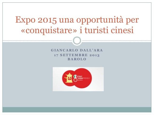 G I A N C A R L O D A L L ' A R A 1 7 S E T T E M B R E 2 0 1 3 B A R O L O Expo 2015 una opportunità per «conquistare» i ...