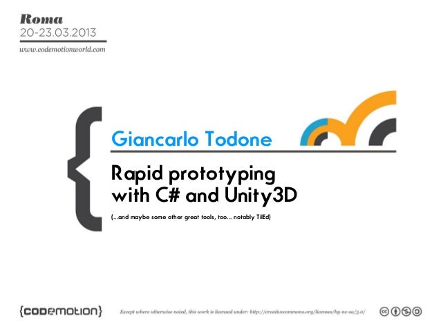 Giancarlo TodoneRapid prototypingwith C# and Unity3D(...and maybe some other great tools, too... notably TilEd)