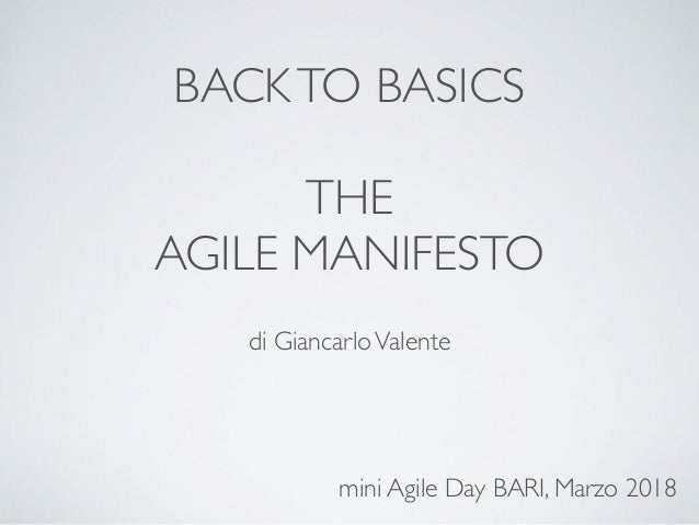 BACKTO BASICS THE AGILE MANIFESTO di GiancarloValente mini Agile Day BARI, Marzo 2018