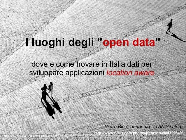 """I luoghi degli """" open data """" dove e come trovare in Italia dati per sviluppare applicazioni  location aware http..."""