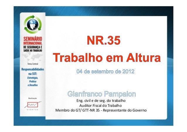 Eng. civil e de seg. do trabalho Auditor Fiscal do Trabalho Membro do GT/ GTT-NR 35 - Representante do Governo