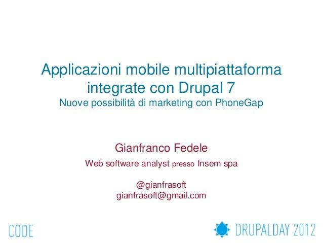 Applicazioni mobile multipiattaforma       integrate con Drupal 7  Nuove possibilità di marketing con PhoneGap            ...