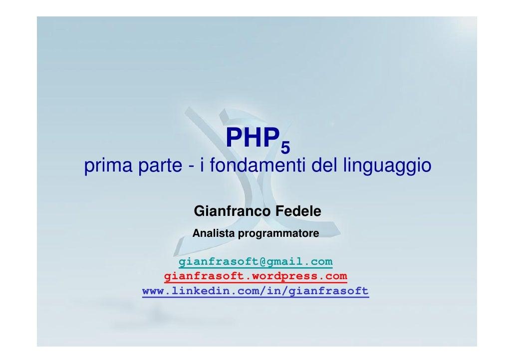 PHP5 prima parte - i fondamenti del linguaggio               Gianfranco Fedele             Analista programmatore         ...