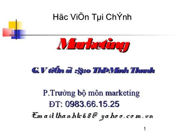 Häc ViÖn Tµi ChÝnh         MarketingG.V tiÕn sĩ :§µo ThÞM Thanh                      inh  P.Trưởng bộ môn marketing     Đ...