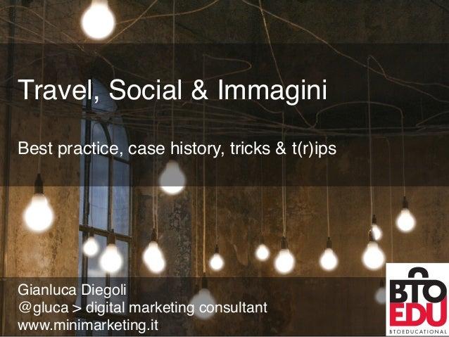"@gluca minimarke.ng.it Travel, Social & ImmaginiBest practice, case history, tricks & t(r)ips""Gianluca Diegoli""@gluc..."