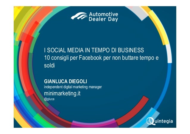 VERONA, 21-22-23 APRILE 2015#ADD15 I SOCIAL MEDIA IN TEMPO DI BUSINESS 10 consigli per Facebook per non buttare tempo e so...