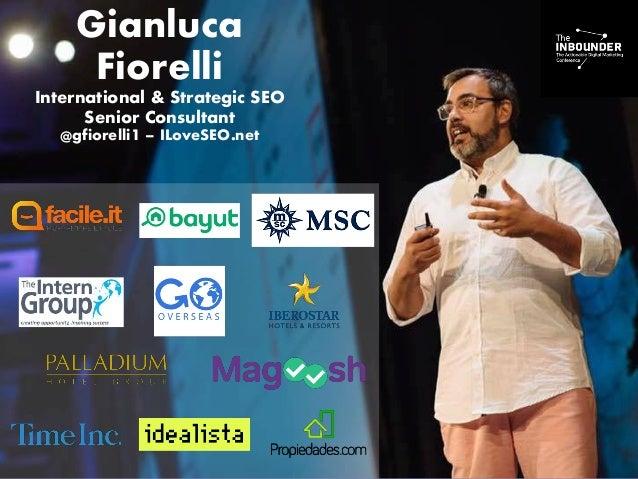 Gianluca Fiorelli International & Strategic SEO Senior Consultant @gfiorelli1 – ILoveSEO.net