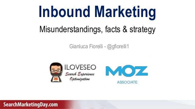 Gianluca Fiorelli - @gfiorelli1 ASSOCIATE Inbound Marketing Gianluca Fiorelli - @gfiorelli1 Misunderstandings, facts & str...