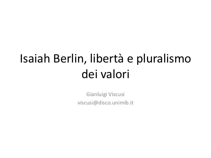 IsaiahBerlin, libertà e pluralismo dei valori<br />Gianluigi Viscusi<br />viscusi@disco.unimib.it<br />