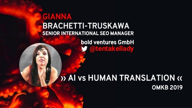 GIANNA BRACHETTI-TRUSKAWA SENIOR INTERNATIONAL SEO MANAGER @tentakellady OMKB 2019 bold ventures GmbH ›› AI vs HUMAN TRANS...