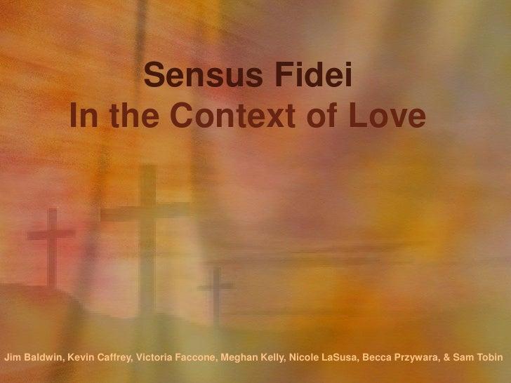 Sensus Fidei<br />In the Context of Love<br />Jim Baldwin, Kevin Caffrey, Victoria Faccone, Meghan Kelly, Nicole LaSusa, B...