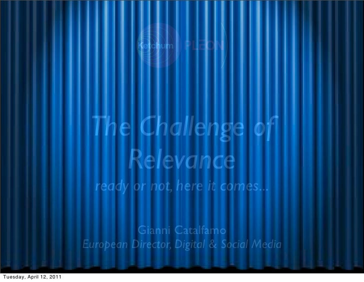 The Challenge of                              Relevance                            ready or not, here it comes...         ...