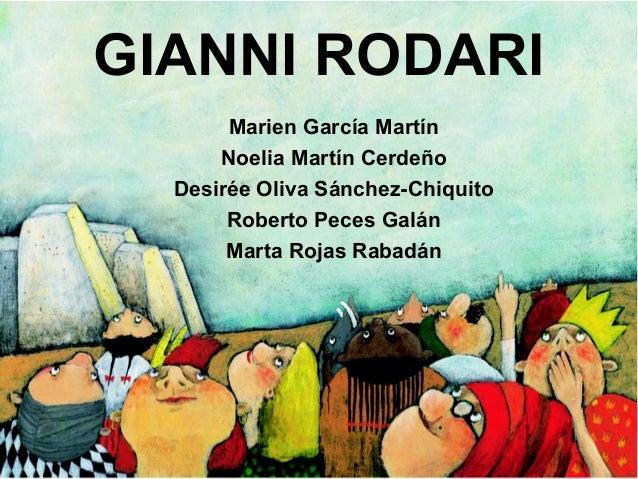 GIANNI RODARI Marien García Martín Noelia Martín Cerdeño Desirée Oliva Sánchez-Chiquito Roberto Peces Galán Marta Rojas Ra...