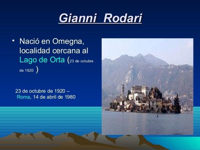 Gianni Rodari• Nació en Omegna,  localidad cercana al  Lago de Orta (23 de octubre  de 1920 ) 23 de octubre de 1920 –  Rom...