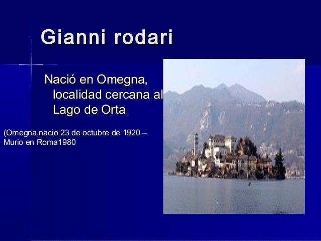 Gianni rodari          Nació en Omegna,           localidad cercana al           Lago de Orta(Omegna,nacio 23 de octubre d...