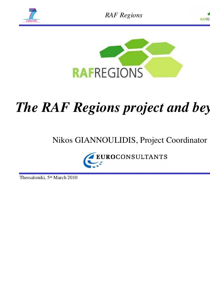 RAF RegionsThe RAF Regions project and beyond               Nikos GIANNOULIDIS, Project CoordinatorThessaloniki, 5th March...