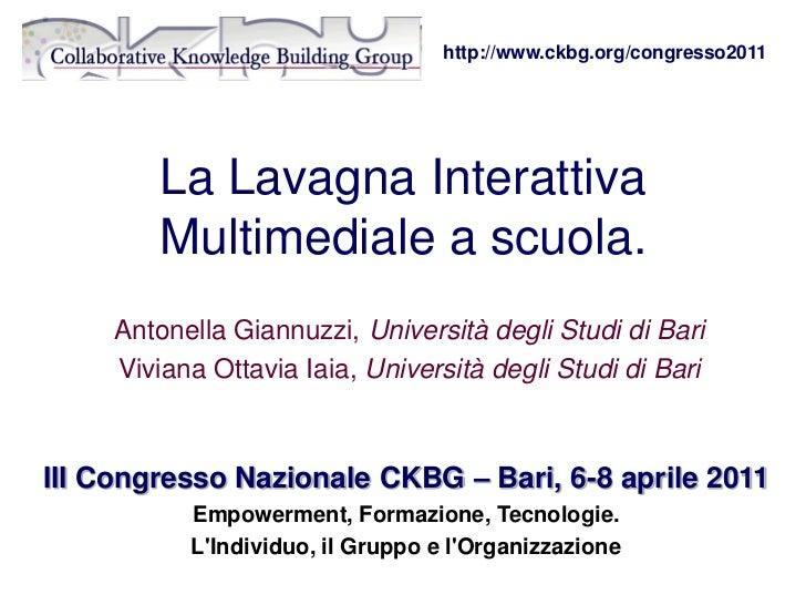 http://www.ckbg.org/congresso2011        La Lavagna Interattiva        Multimediale a scuola.     Antonella Giannuzzi, Uni...