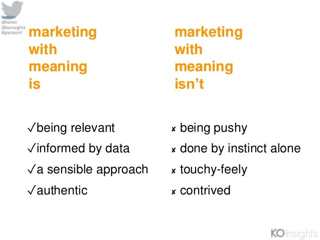 twitter: @kateo @koinsights #giantconf marketing with meaning is ✓being relevant ✓informed by data ✓a sensible approach ✓a...