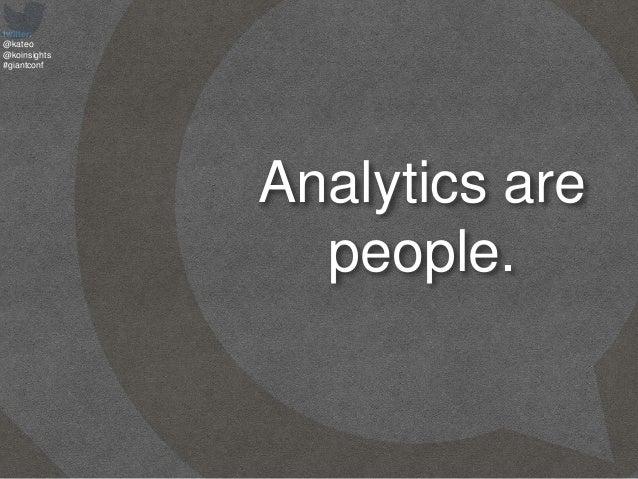 twitter: @kateo @koinsights #giantconf Analytics are people.