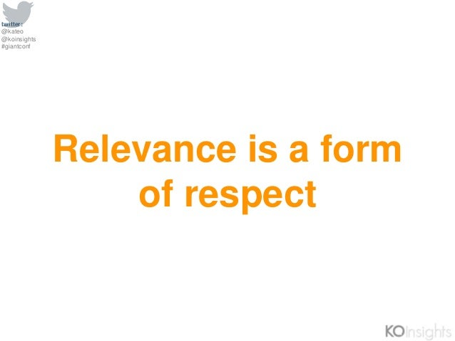 twitter: @kateo @koinsights #giantconf Relevance is a form of respect