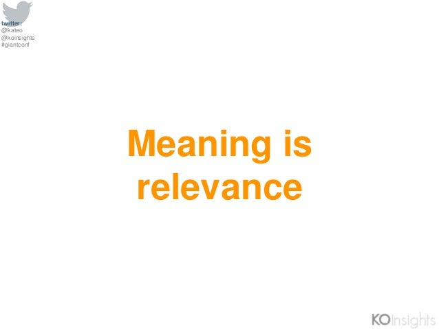 twitter: @kateo @koinsights #giantconf Meaning is relevance