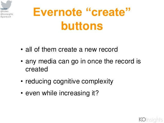 """twitter: @kateo @koinsights #giantconf Evernote """"create"""" buttons • all of them create a new record • any media can go in o..."""