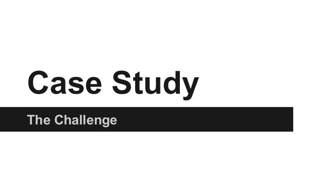 The Challenge Case Study
