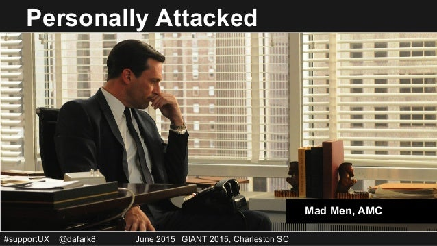 #supportUX @dafark8 June 2015 GIANT 2015, Charleston SC Personally Attacked Mad Men, AMC