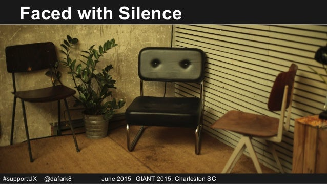 #supportUX @dafark8 June 2015 GIANT 2015, Charleston SC Faced with Silence