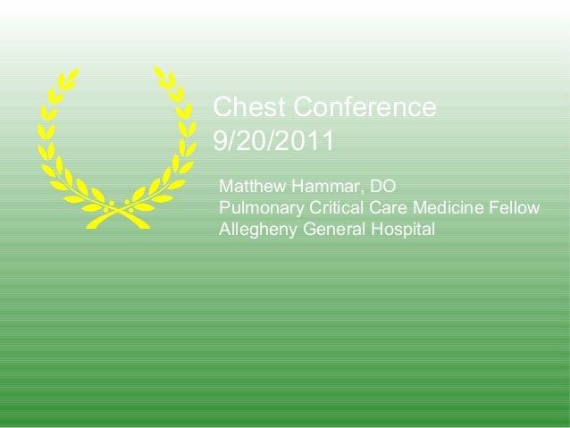 Chest Conference 9/20/2011 Matthew Hammar, DO Pulmonary Critical Care Medicine Fellow Allegheny General Hospital