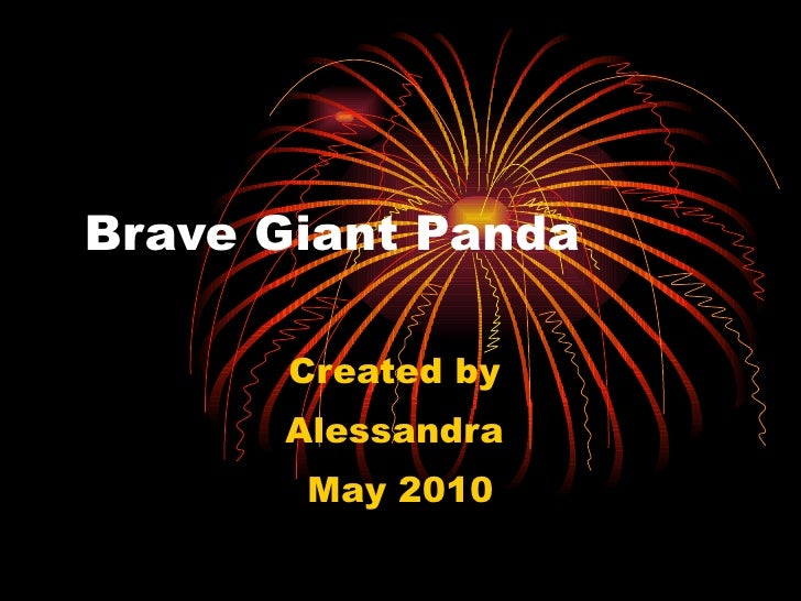 Brave Giant Panda Created by  Alessandra  May 2010