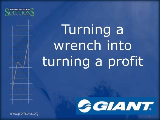 Turning a wrench into turning a profit  www.profitsplus.org  1