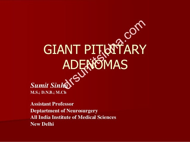 GIANT PITUITARY ADENOMAS Sumit Sinha M.S.; D.N.B.; M.Ch Assistant Professor Deptartment of Neurosurgery All India Institut...