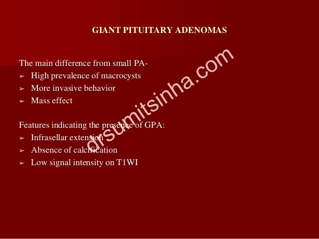 GIANT PITUITARY ADENOMAS The main difference from small PA- ➢ High prevalence of macrocysts ➢ More invasive behavior ➢ Mas...