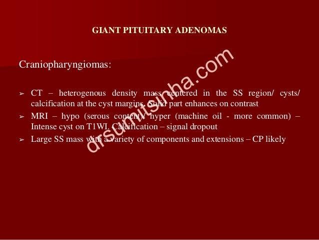 GIANT PITUITARY ADENOMAS Craniopharyngiomas: ➢ CT – heterogenous density mass centered in the SS region/ cysts/ calcificat...