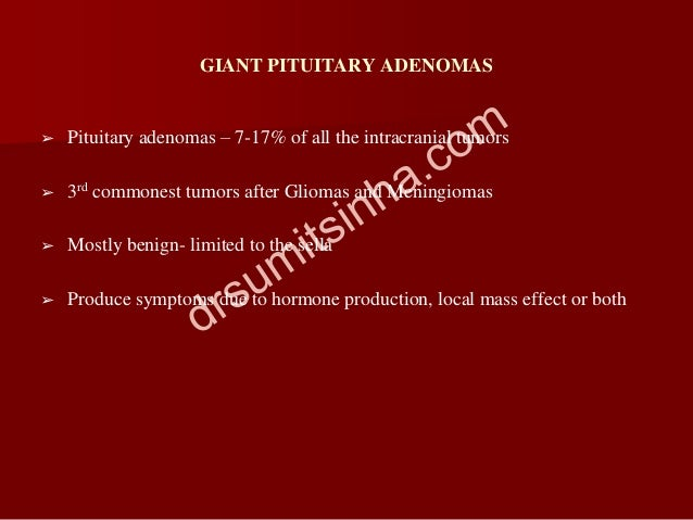 GIANT PITUITARY ADENOMAS ➢ Pituitary adenomas – 7-17% of all the intracranial tumors ➢ 3rd commonest tumors after Gliomas ...