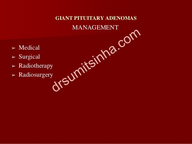 GIANT PITUITARY ADENOMAS ➢ Medical ➢ Surgical ➢ Radiotherapy ➢ Radiosurgery MANAGEMENT