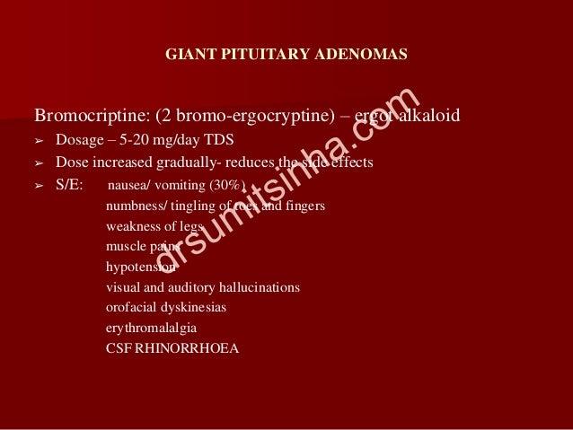 GIANT PITUITARY ADENOMAS Bromocriptine: (2 bromo-ergocryptine) – ergot alkaloid ➢ Dosage – 5-20 mg/day TDS ➢ Dose increase...