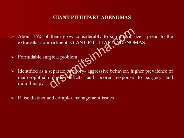 GIANT PITUITARY ADENOMAS ➢ About 15% of them grow considerably to significant size- spread to the extrasellar compartment-...