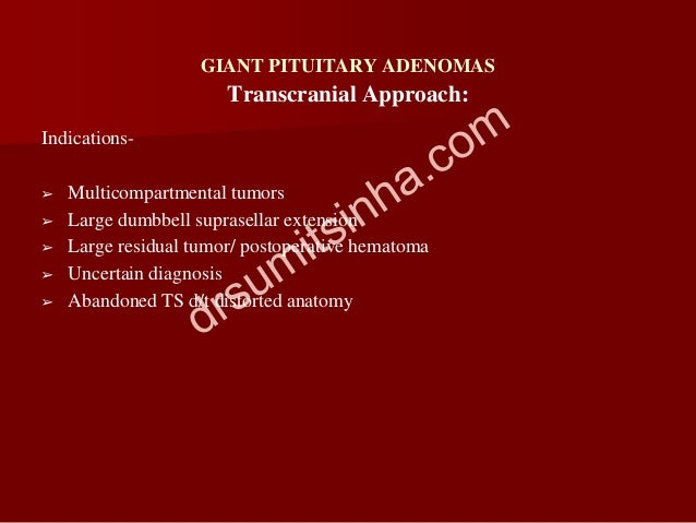 GIANT PITUITARY ADENOMAS Indications- ➢ Multicompartmental tumors ➢ Large dumbbell suprasellar extension ➢ Large residual ...