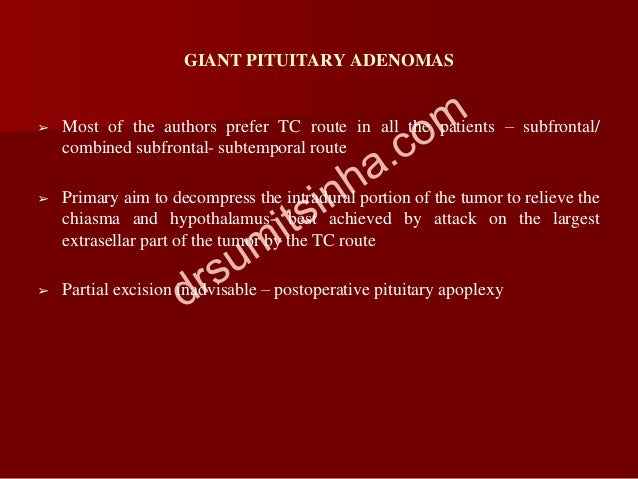 GIANT PITUITARY ADENOMAS ➢ Most of the authors prefer TC route in all the patients – subfrontal/ combined subfrontal- subt...